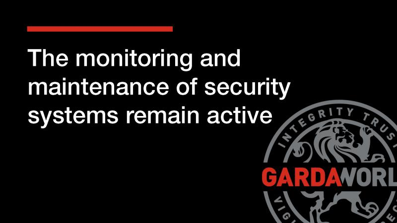 COVID-19: The monitoring and maintenance of security systems remain active